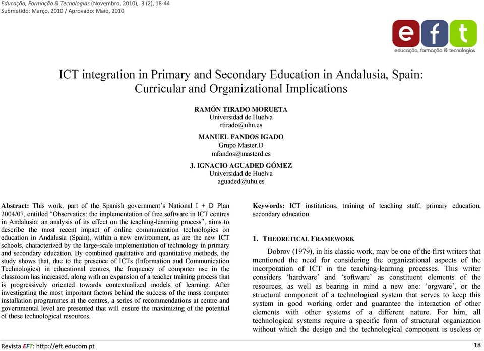 es Abstract: This work, part of the Spanish government s National I + D Plan 2004/07, entitled Observatics: the implementation of free software in ICT centres in Andalusia: an analysis of its effect