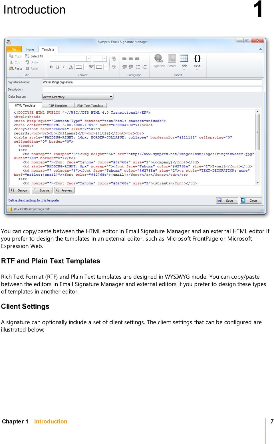 RTF and Plain Text Templates Rich Text Format (RTF) and Plain Text templates are designed in WYSIWYG mode.