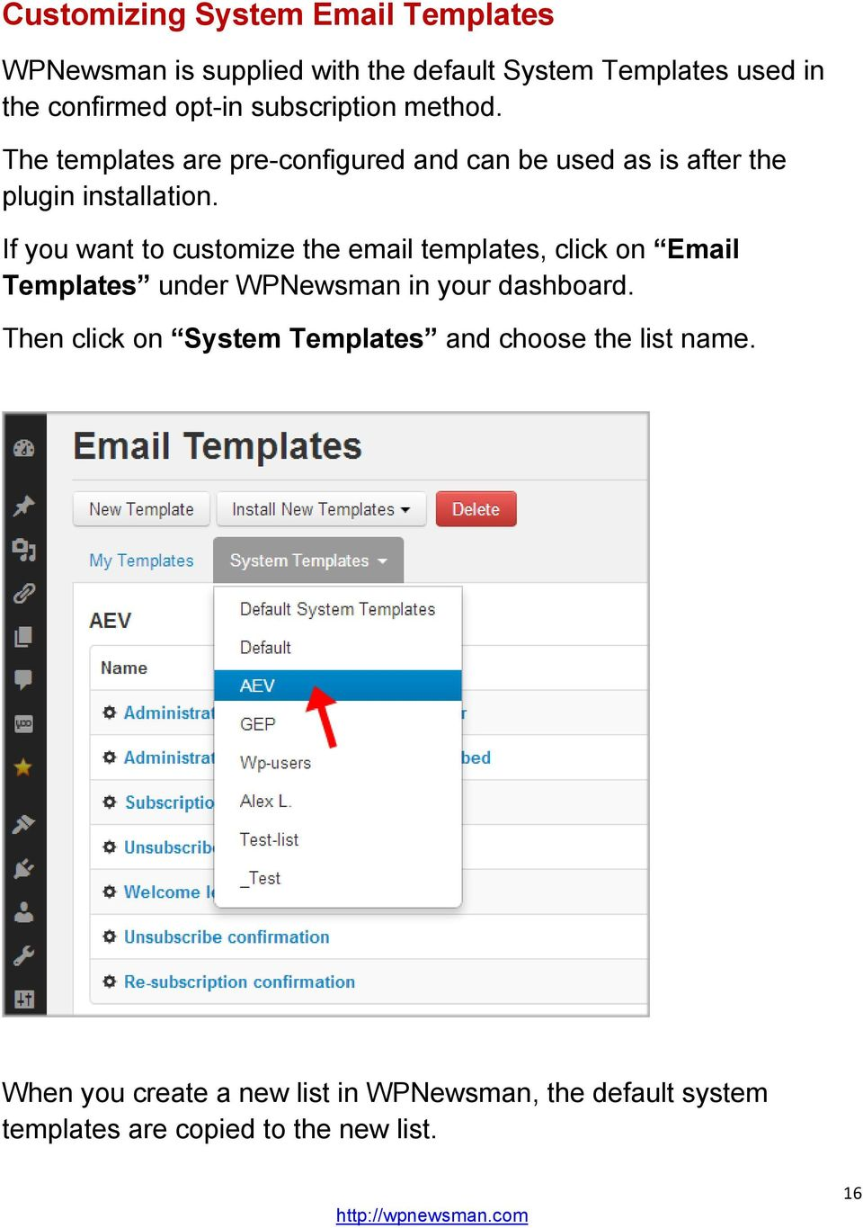 If you want to customize the email templates, click on Email Templates under WPNewsman in your dashboard.