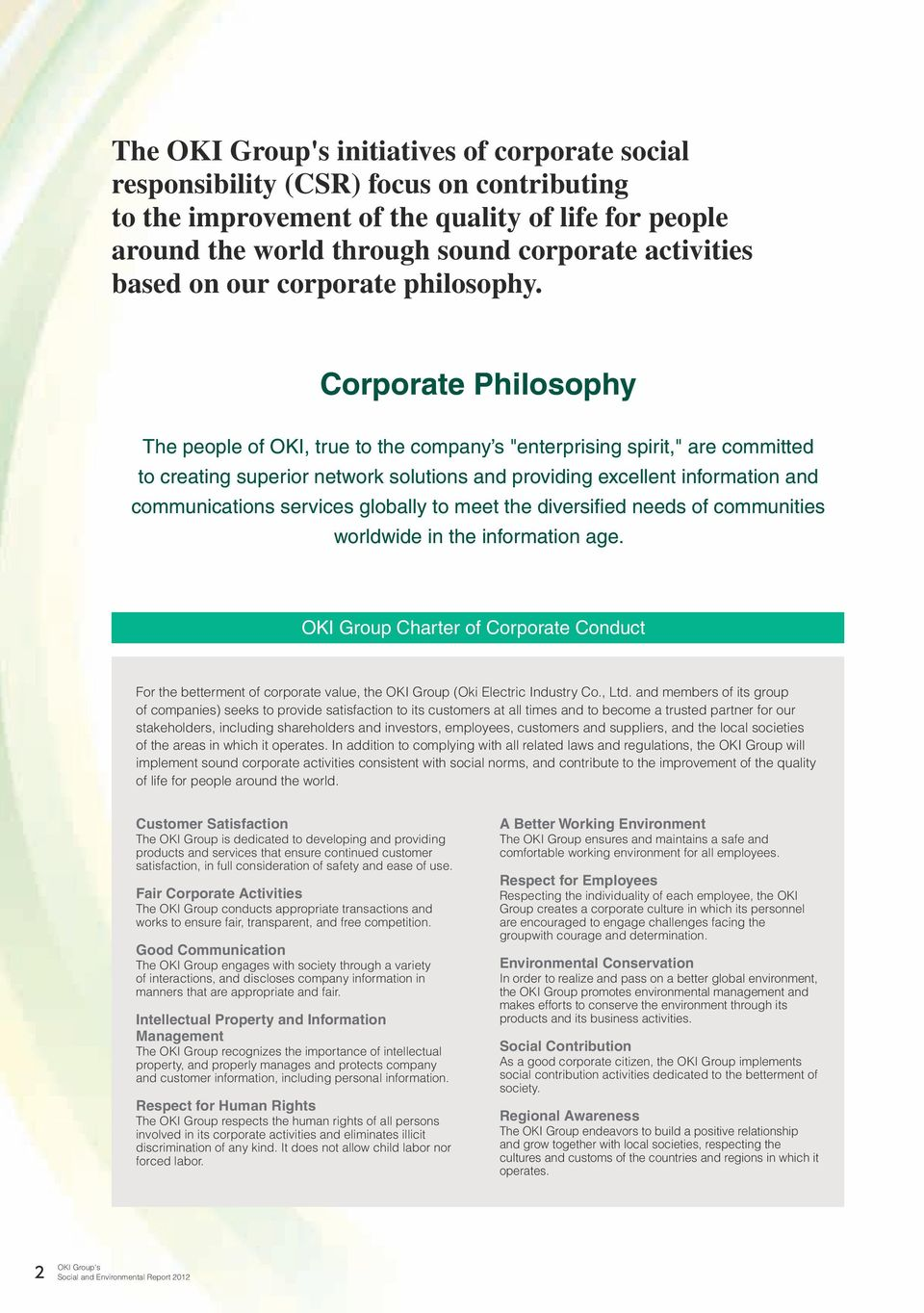 "Corporate Philosophy The people of OKI, true to the company s ""enterprising spirit,"" are committed to creating superior network solutions and providing excellent information and communications"