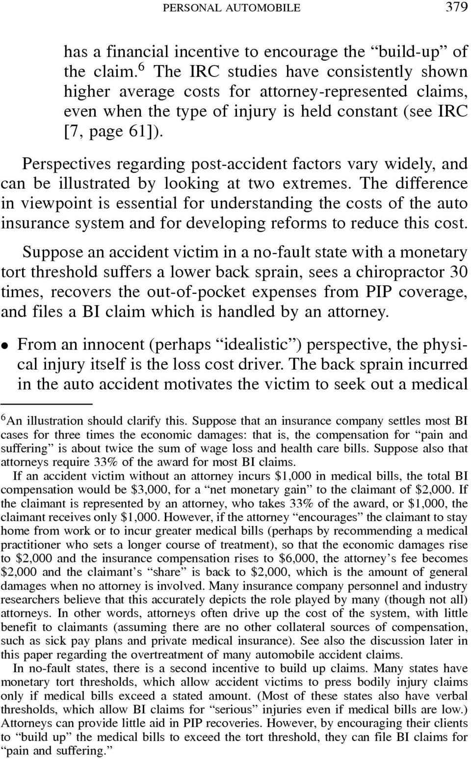 Perspectives regarding post-accident factors vary widely, and can be illustrated by looking at two extremes.