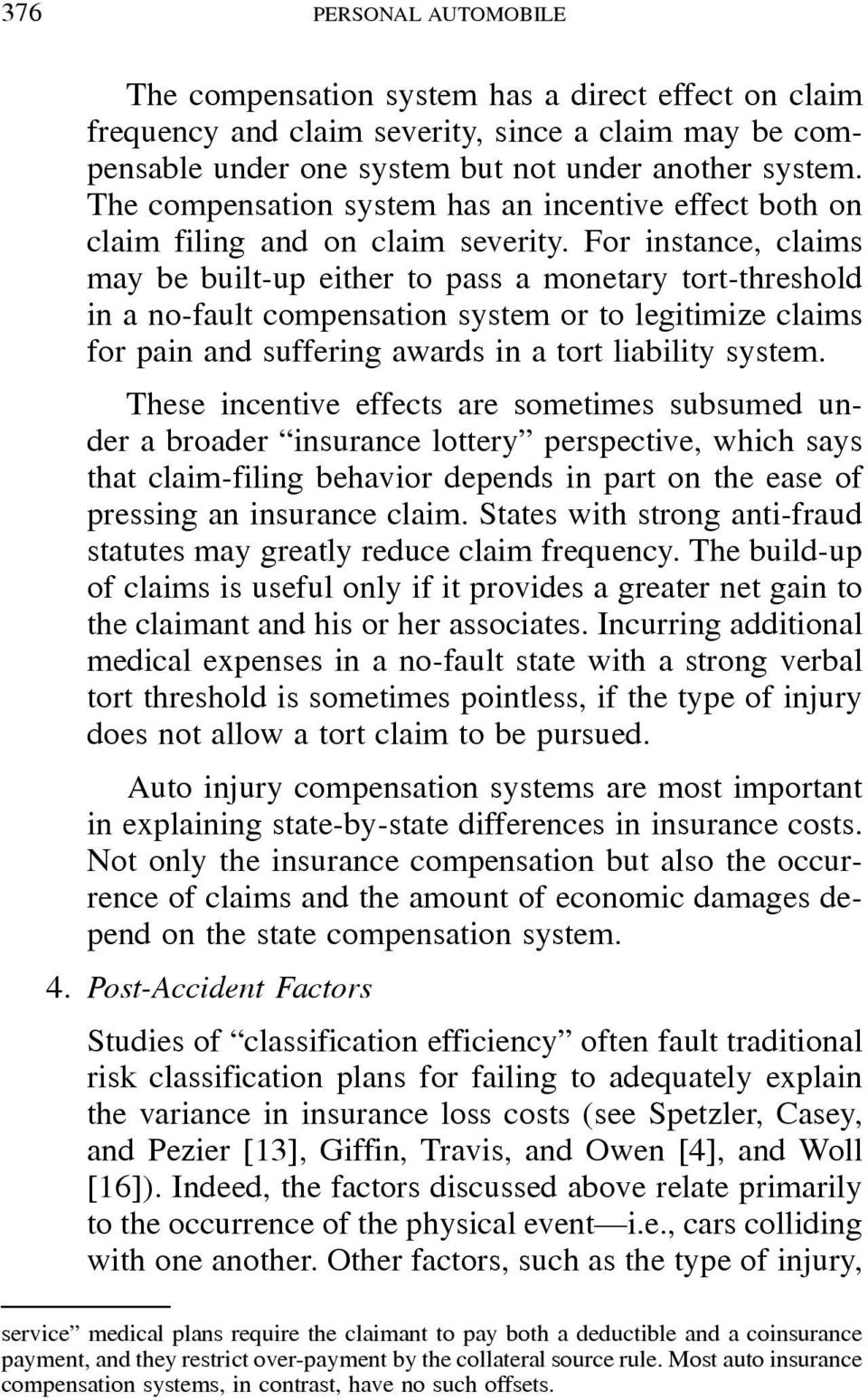 For instance, claims may be built-up either to pass a monetary tort-threshold in a no-fault compensation system or to legitimize claims forpainandsufferingawardsinatortliabilitysystem.
