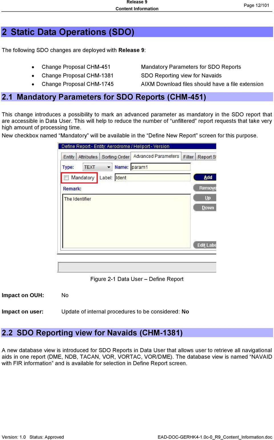 1 Mandatory Parameters for SDO Reports (CHM-451) This change introduces a possibility to mark an advanced parameter as mandatory in the SDO report that are accessible in Data User.