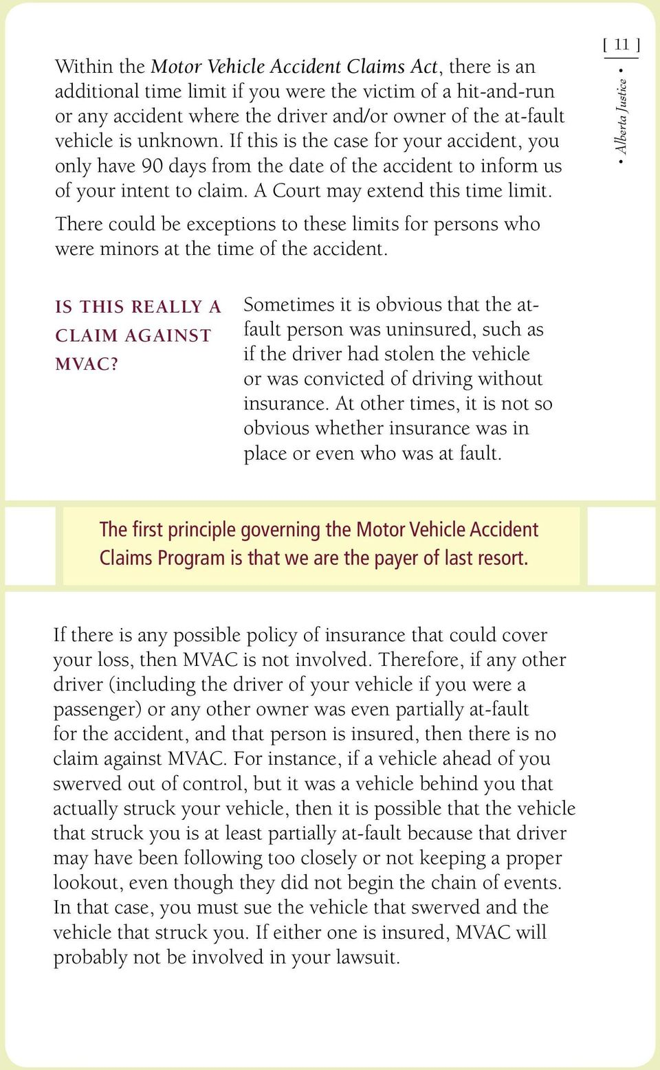 There could be exceptions to these limits for persons who were minors at the time of the accident. [ 11 ] IS THIS REALLY A CLAIM AGAINST MVAC?