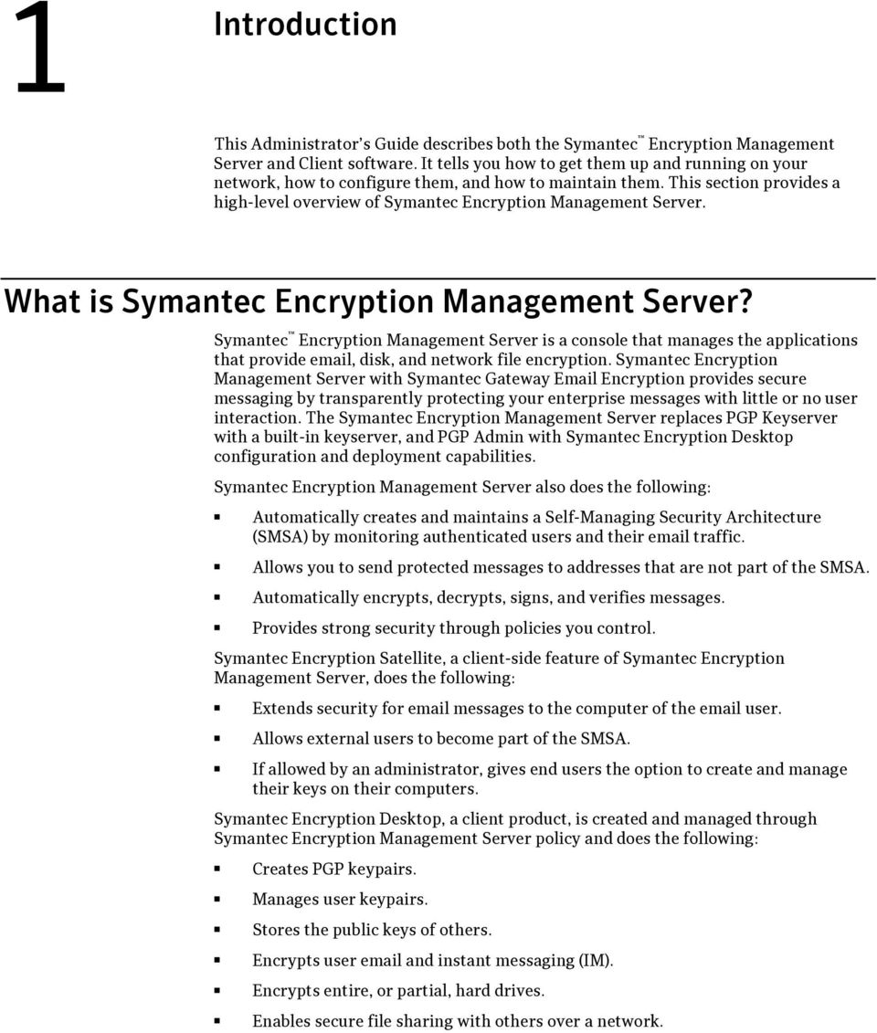 What is Symantec Encryption Management Server? Symantec Encryption Management Server is a console that manages the applications that provide email, disk, and network file encryption.