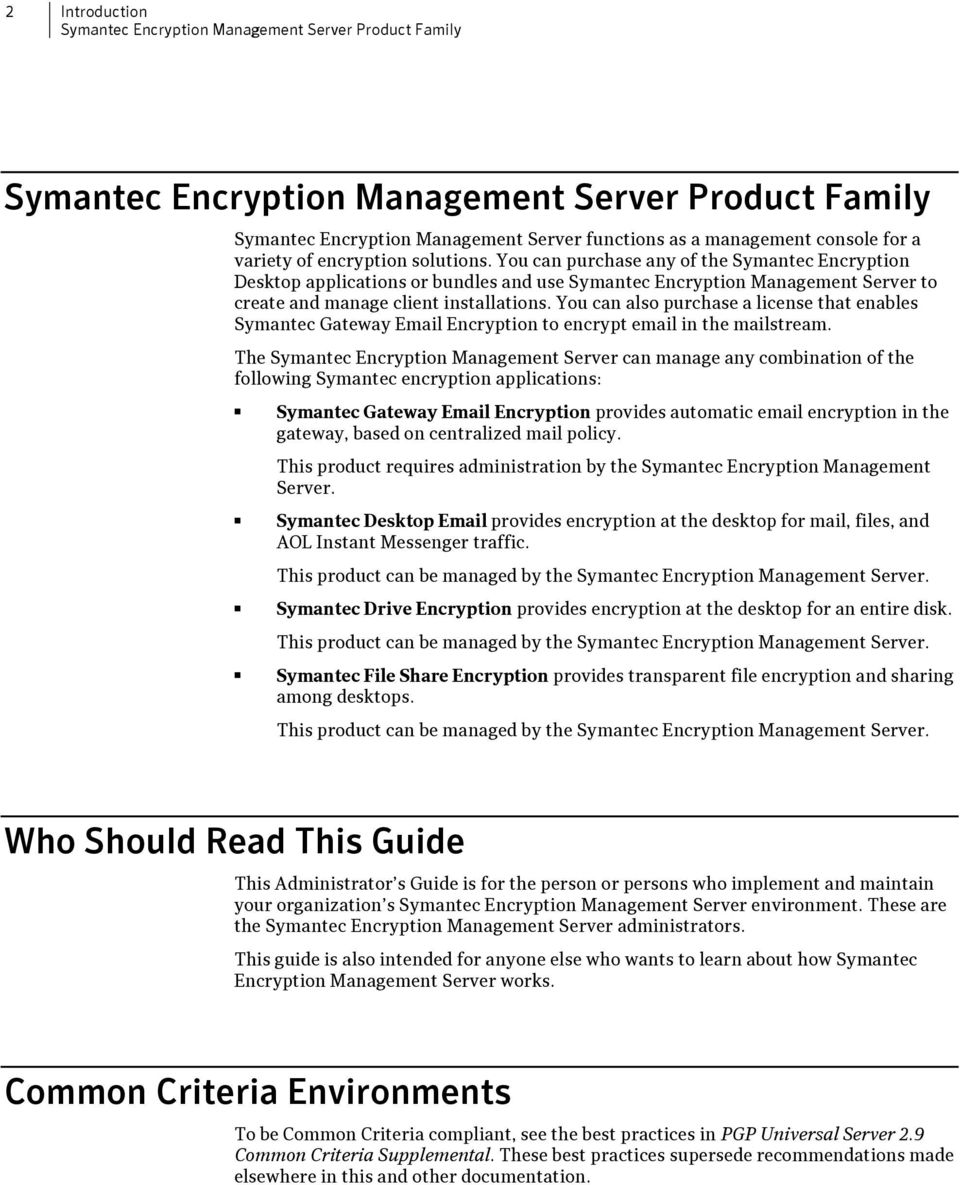 You can purchase any of the Symantec Encryption Desktop applications or bundles and use Symantec Encryption Management Server to create and manage client installations.