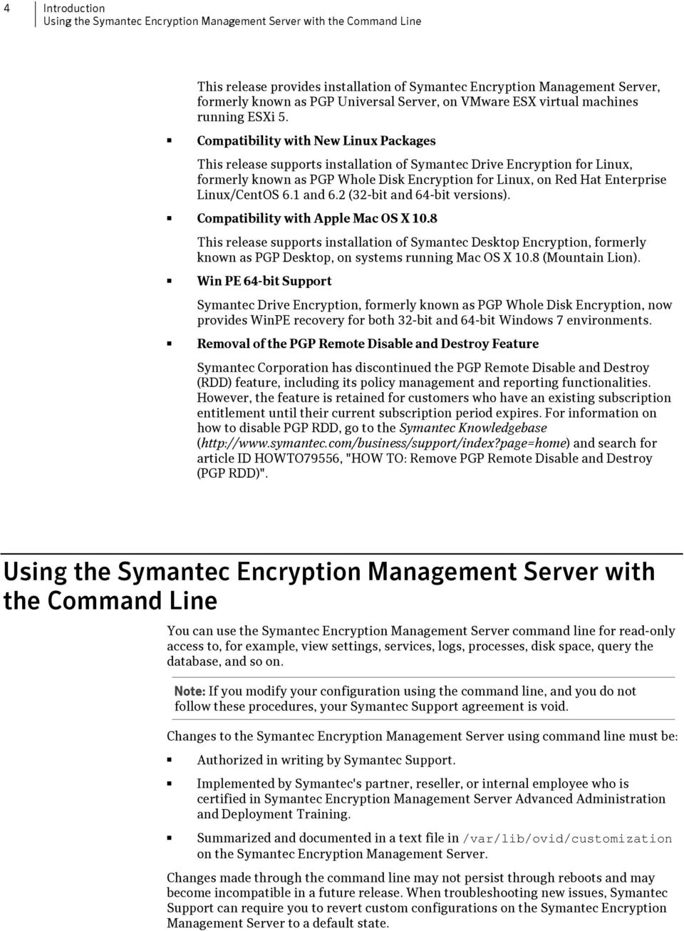 Compatibility with New Linux Packages This release supports installation of Symantec Drive Encryption for Linux, formerly known as PGP Whole Disk Encryption for Linux, on Red Hat Enterprise