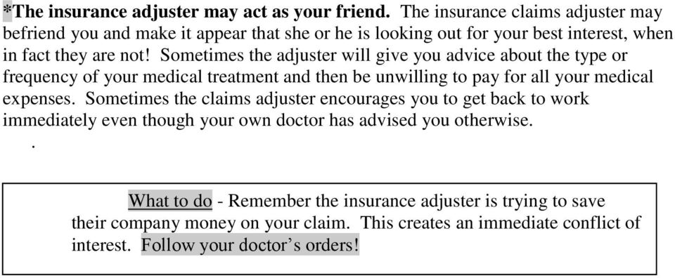 Sometimes the adjuster will give you advice about the type or frequency of your medical treatment and then be unwilling to pay for all your medical expenses.