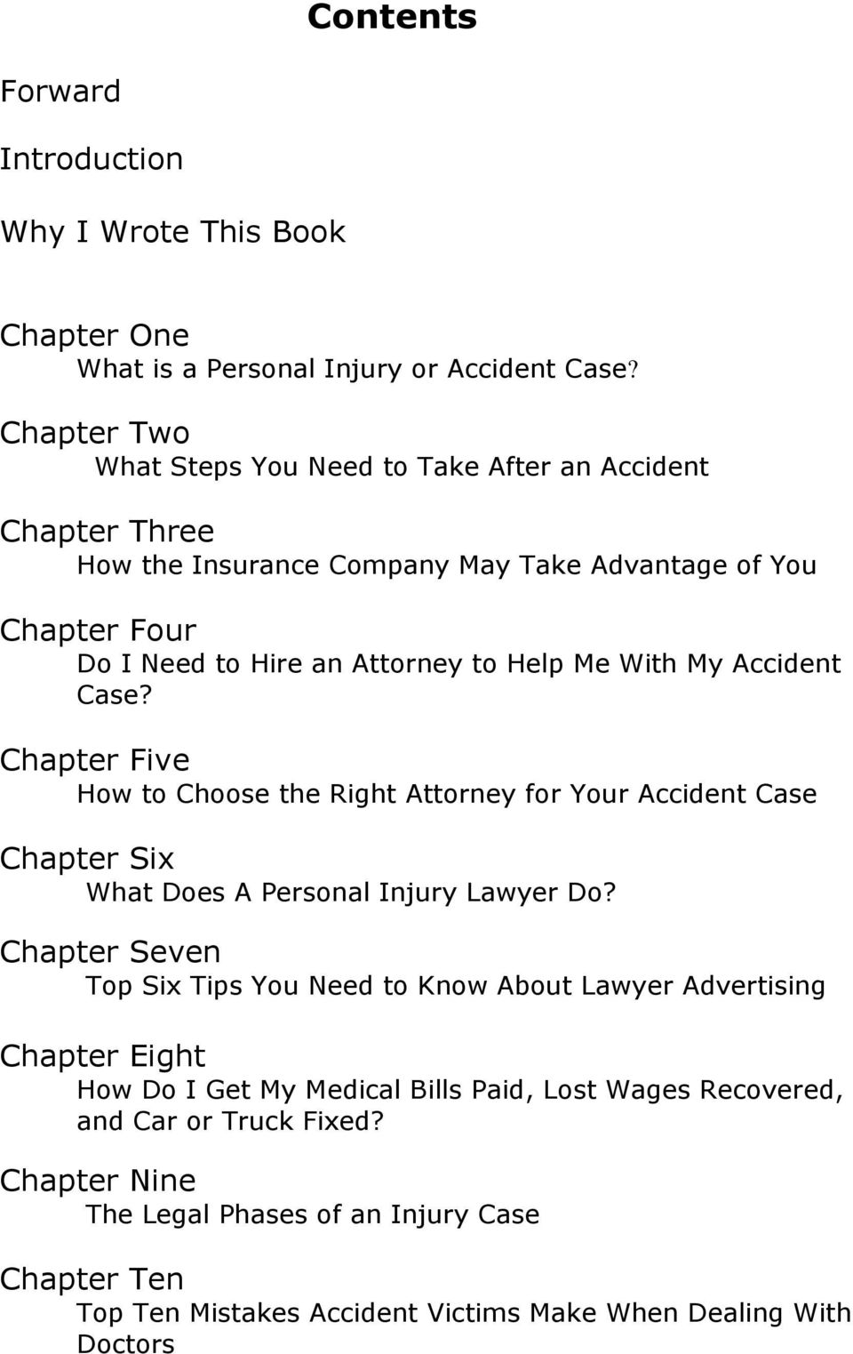 With My Accident Case? Chapter Five How to Choose the Right Attorney for Your Accident Case Chapter Six What Does A Personal Injury Lawyer Do?