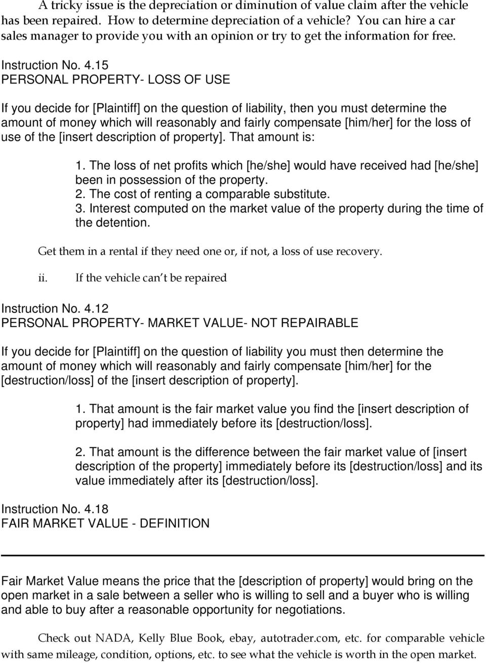 15 PERSONAL PROPERTY- LOSS OF USE If you decide for [Plaintiff] on the question of liability, then you must determine the amount of money which will reasonably and fairly compensate [him/her] for the