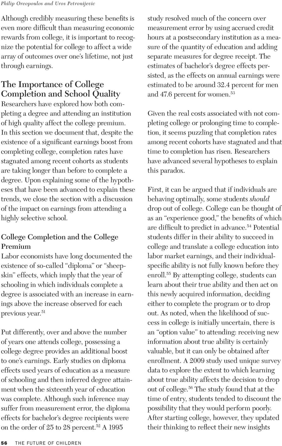 The Importance of College Completion and School Quality Researchers have explored how both completing a degree and attending an institution of high quality affect the college premium.