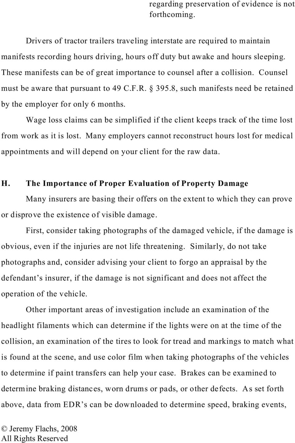 These manifests can be of great importance to counsel after a collision. Counsel must be aware that pursuant to 49 C.F.R. 395.8, such manifests need be retained by the employer for only 6 months.