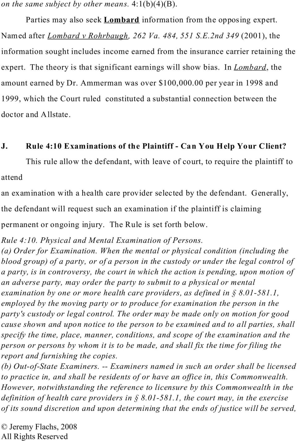 In Lombard, the amount earned by Dr. Ammerman was over $100,000.00 per year in 1998 and 1999, which the Court ruled constituted a substantial connection between the doctor and Allstate. J.
