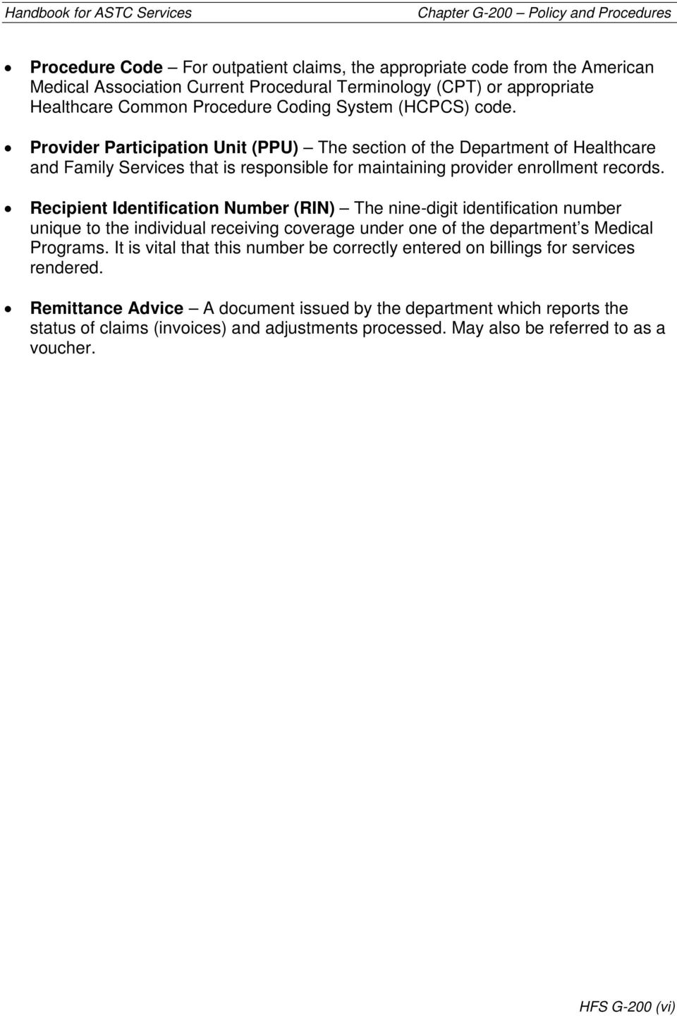 Recipient Identification Number (RIN) The nine-digit identification number unique to the individual receiving coverage under one of the department s Medical Programs.