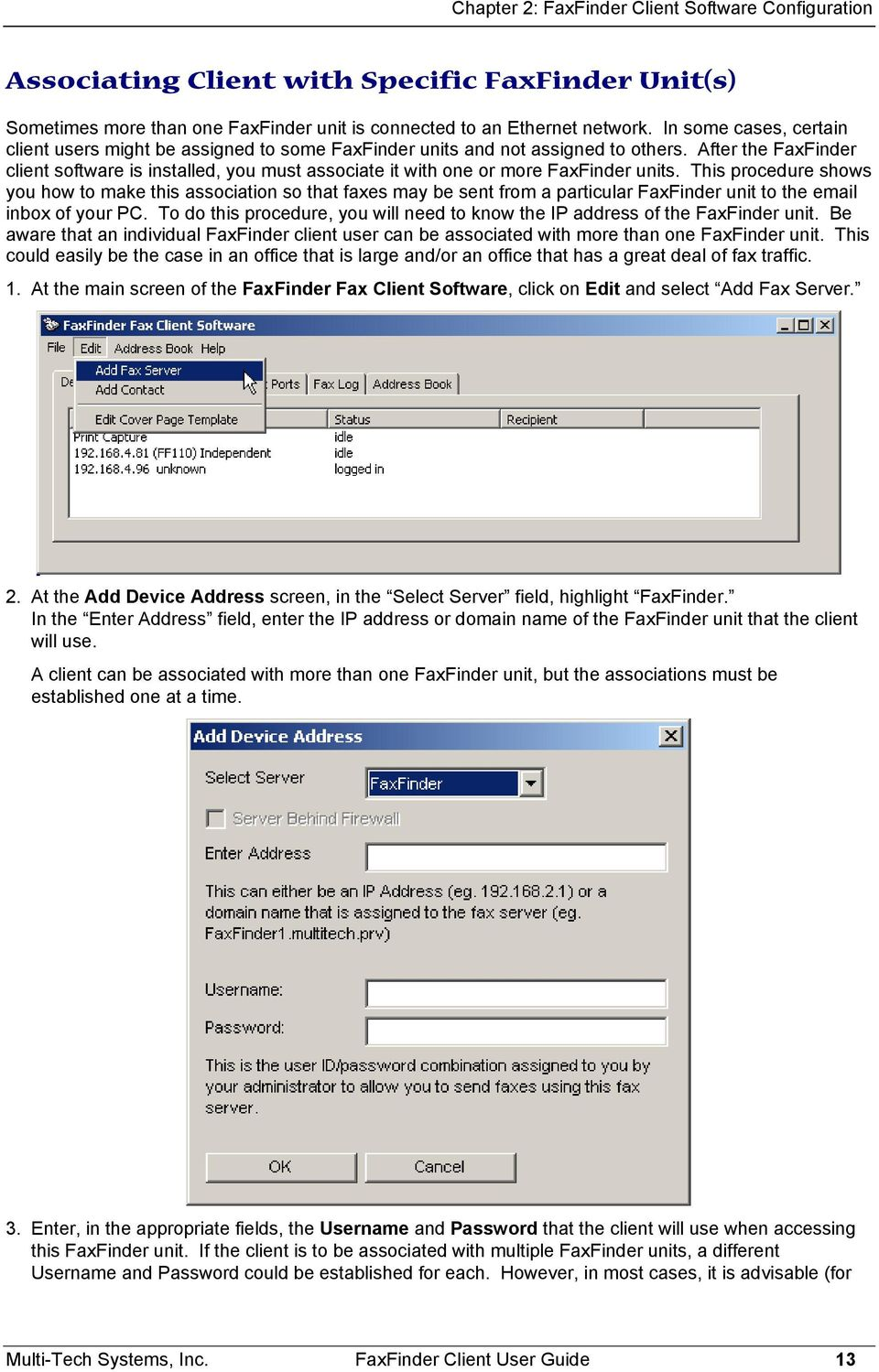 After the FaxFinder client software is installed, you must associate it with one or more FaxFinder units.