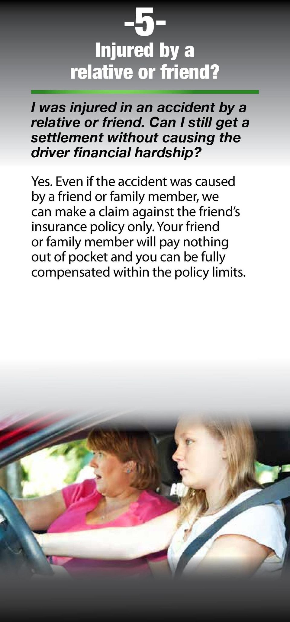 Even if the accident was caused by a friend or family member, we can make a claim against the friend s