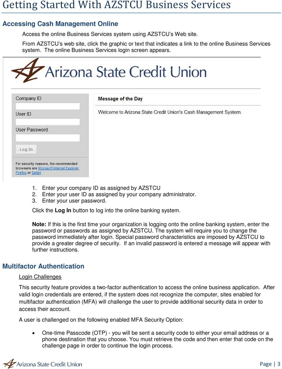 Enter your company ID as assigned by AZSTCU 2. Enter your user ID as assigned by your company administrator. 3. Enter your user password. Click the Log In button to log into the online banking system.