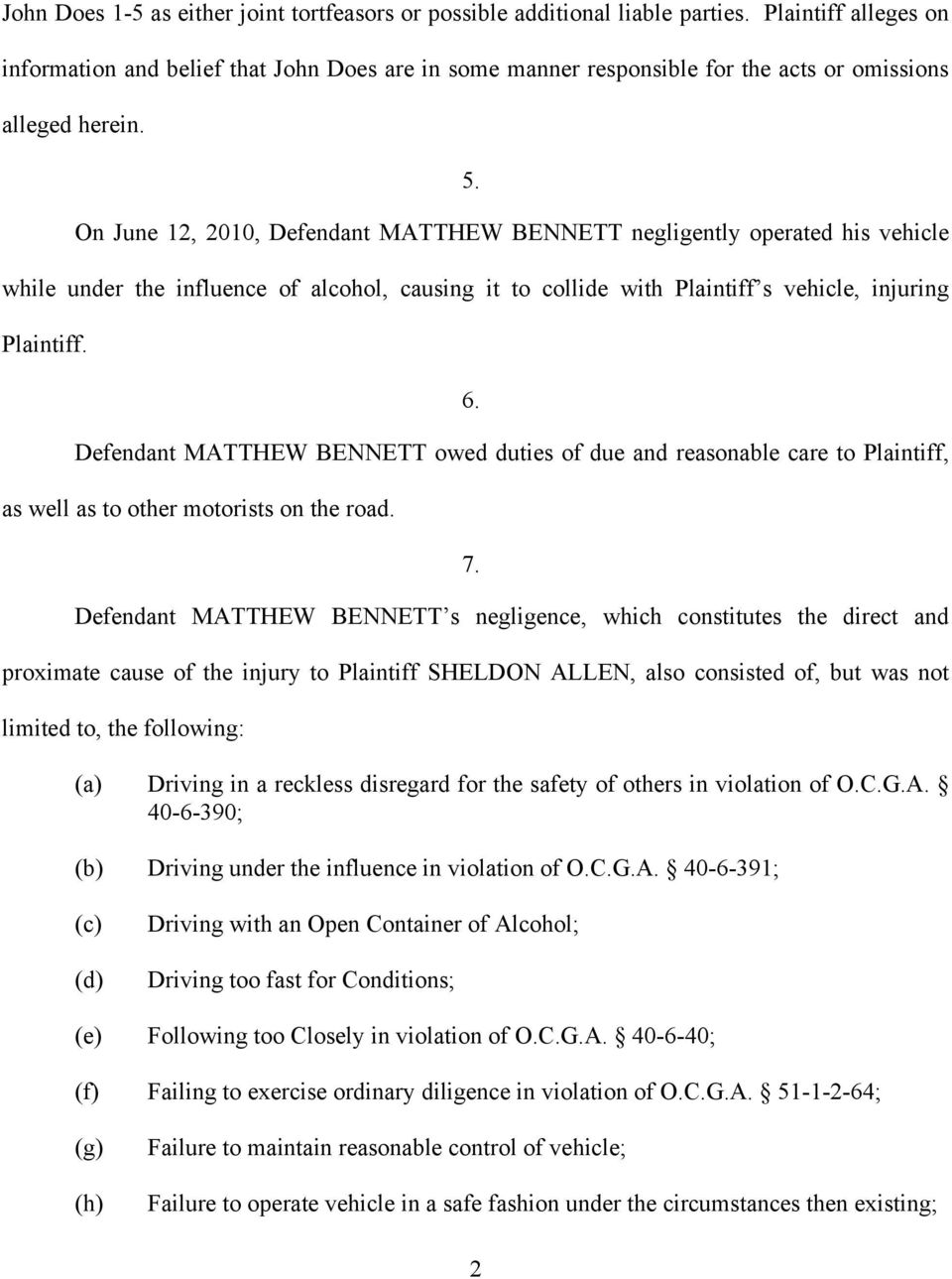 On June 12, 2010, Defendant MATTHEW BENNETT negligently operated his vehicle while under the influence of alcohol, causing it to collide with Plaintiff s vehicle, injuring Plaintiff. 6.
