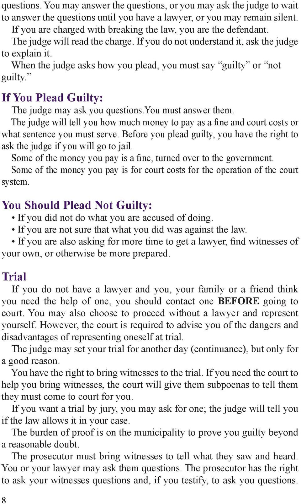 When the judge asks how you plead, you must say guilty or not guilty. If You Plead Guilty: The judge may ask you questions.you must answer them.