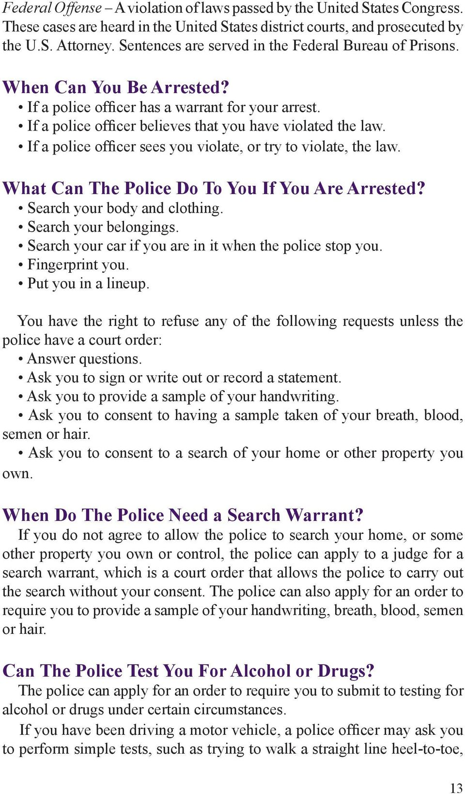If a police officer sees you violate, or try to violate, the law. What Can The Police Do To You If You Are Arrested? Search your body and clothing. Search your belongings.