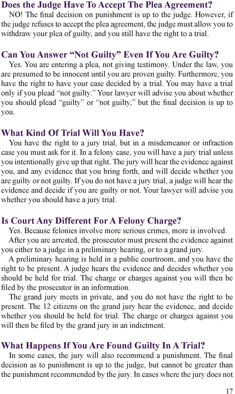 Can You Answer Not Guilty Even If You Are Guilty? Yes. You are entering a plea, not giving testimony. Under the law, you are presumed to be innocent until you are proven guilty.