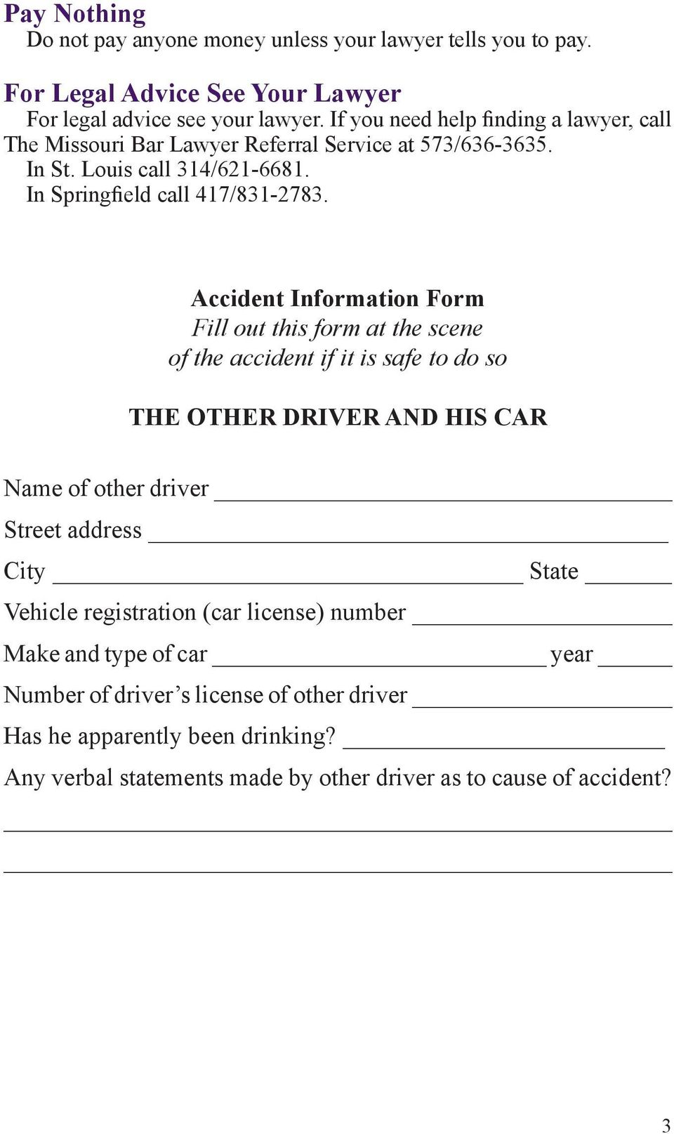 Accident Information Form Fill out this form at the scene of the accident if it is safe to do so THE OTHER DRIVER AND HIS CAR Name of other driver Street address City State
