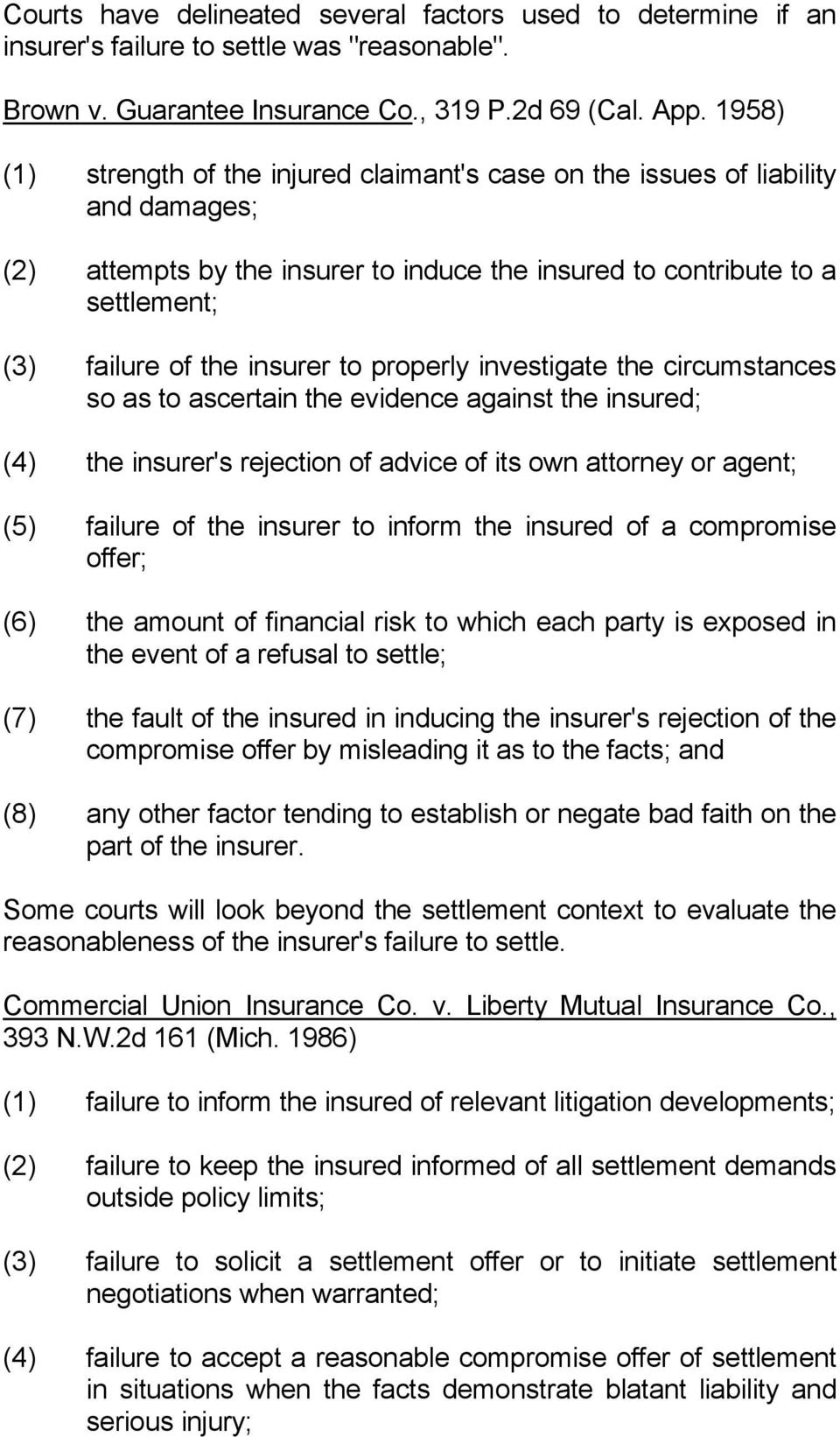 to properly investigate the circumstances so as to ascertain the evidence against the insured; (4) the insurer's rejection of advice of its own attorney or agent; (5) failure of the insurer to inform