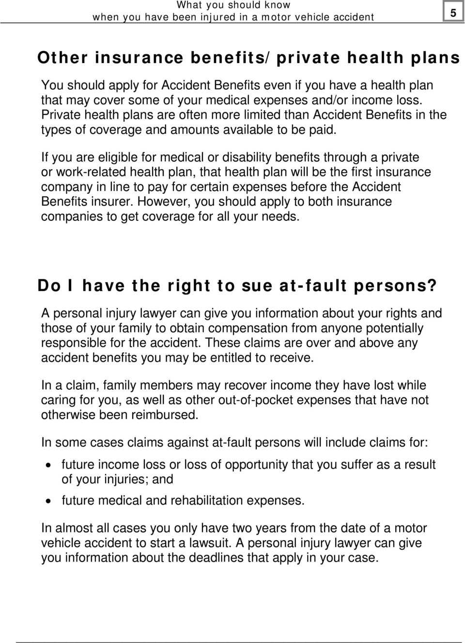 If you are eligible for medical or disability benefits through a private or work-related health plan, that health plan will be the first insurance company in line to pay for certain expenses before