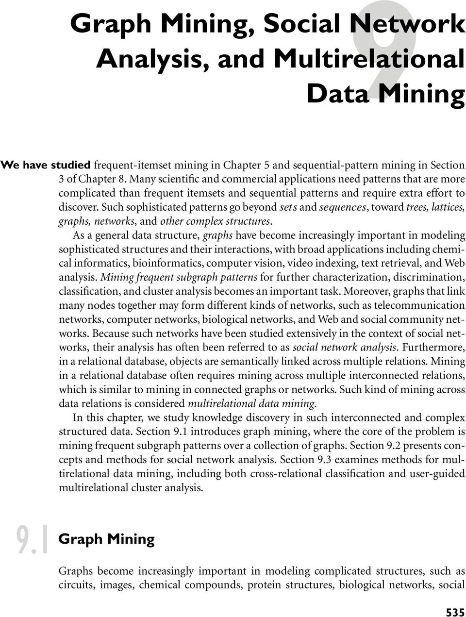 data mining of chemical analysis for Machine learning is a method of data analysis that automates analytical model what are the differences between data mining, machine learning and deep learning.