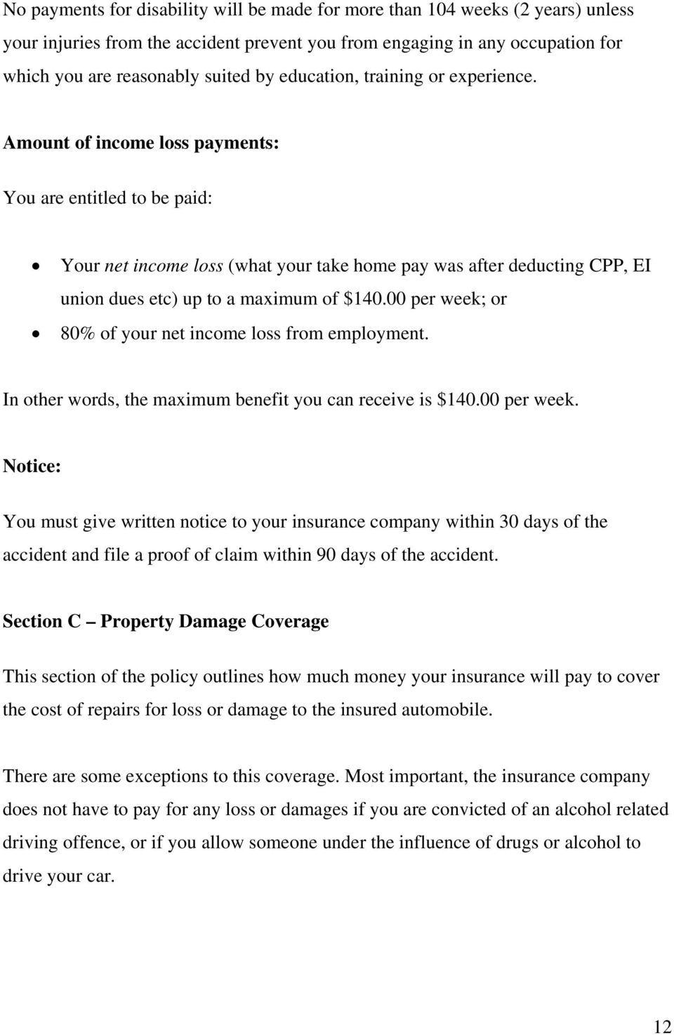 Amount of income loss payments: You are entitled to be paid: Your net income loss (what your take home pay was after deducting CPP, EI union dues etc) up to a maximum of $140.