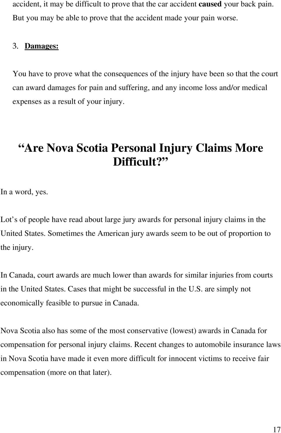 injury. Are Nova Scotia Personal Injury Claims More Difficult? In a word, yes. Lot s of people have read about large jury awards for personal injury claims in the United States.
