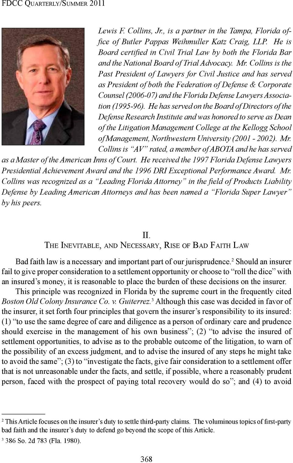 Collins is the Past President of Lawyers for Civil Justice and has served as President of both the Federation of Defense & Corporate Counsel (2006-07) and the Florida Defense Lawyers Association