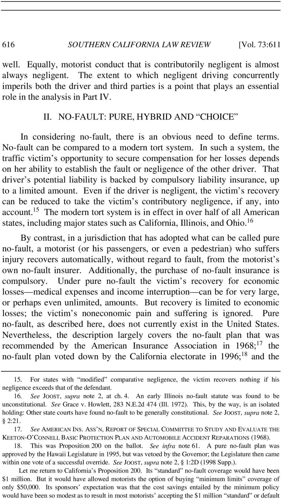 NO-FAULT: PURE, HYBRID AND CHOICE In considering no-fault, there is an obvious need to define terms. No-fault can be compared to a modern tort system.