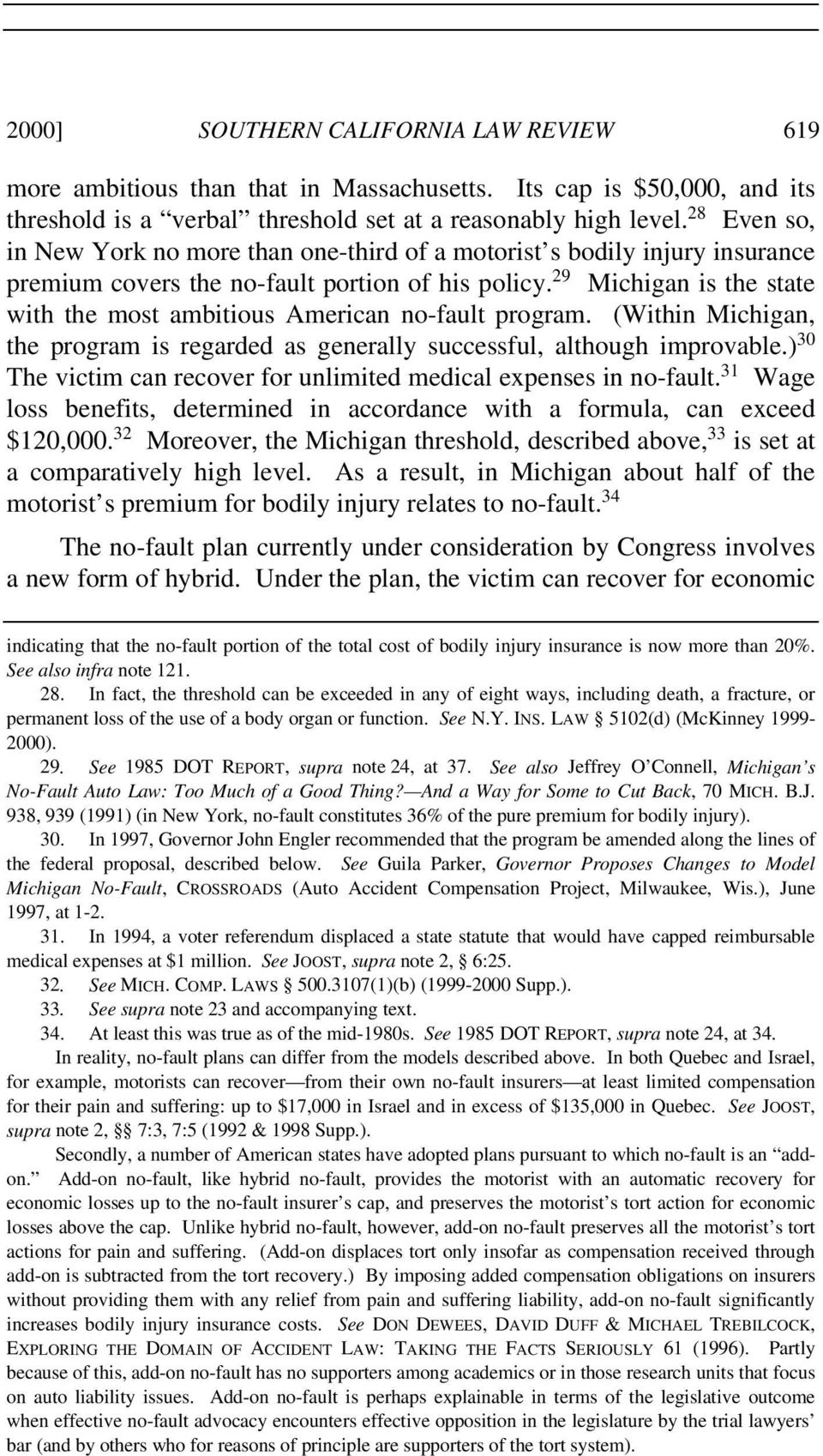29 Michigan is the state with the most ambitious American no-fault program. (Within Michigan, the program is regarded as generally successful, although improvable.