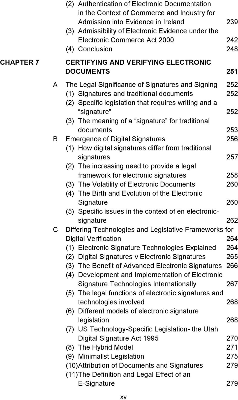 252 (2) Specific legislation that requires writing and a signature 252 (3) The meaning of a signature for traditional documents 253 B Emergence of Digital Signatures 256 (1) How digital signatures
