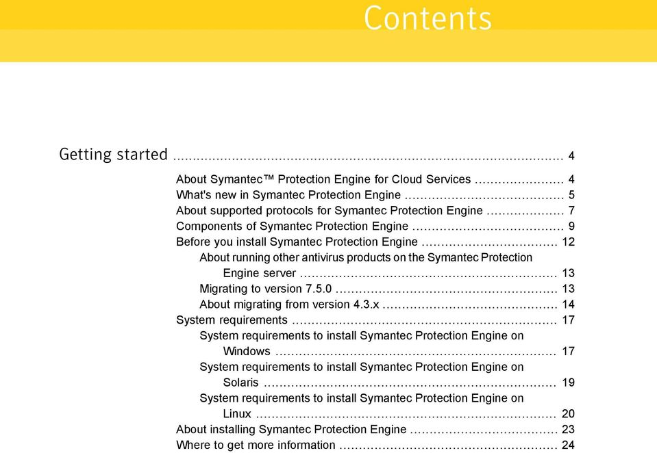 .. 13 Migrating to version 7.5.0... 13 About migrating from version 4.3.x... 14 System requirements... 17 System requirements to install Symantec Protection Engine on Windows.