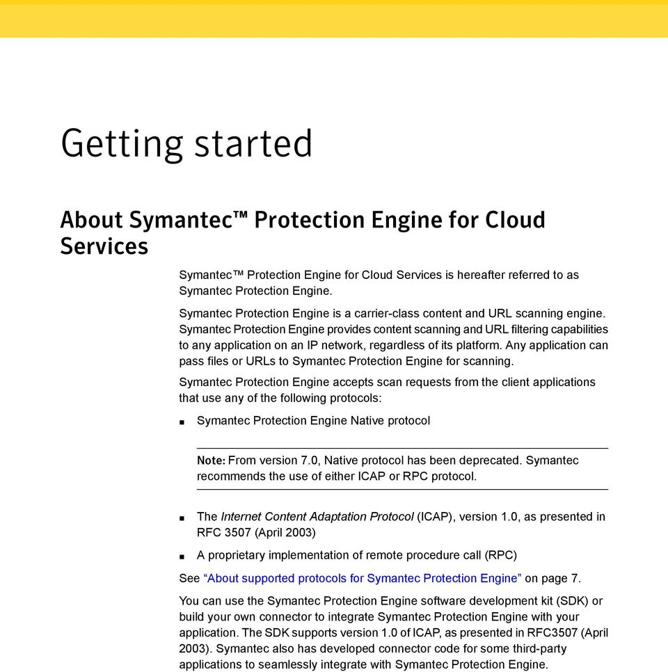 Symantec Protection Engine provides content scanning and URL filtering capabilities to any application on an IP network, regardless of its platform.