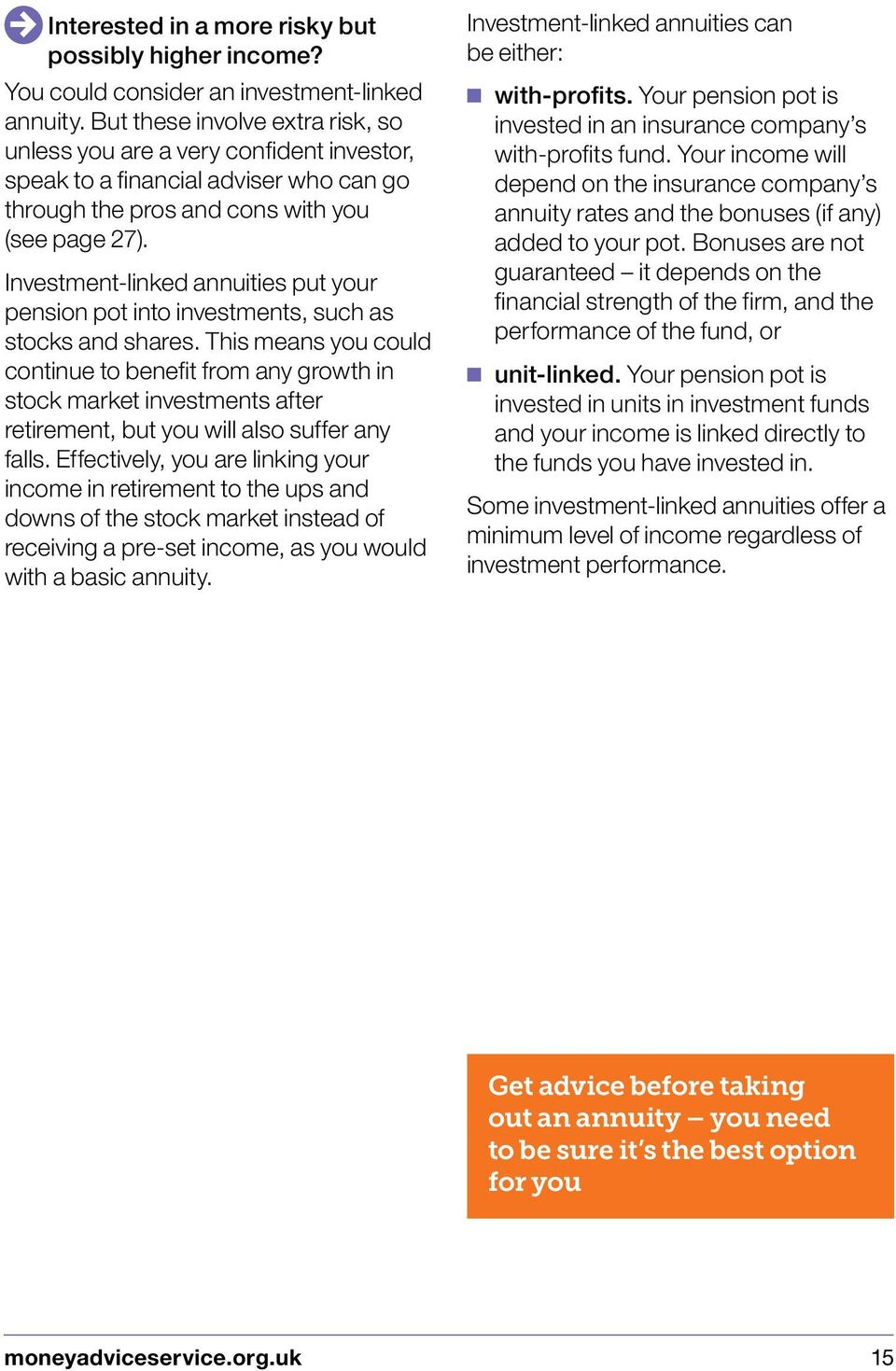 Investment-linked annuities put your pension pot into investments, such as stocks and shares.