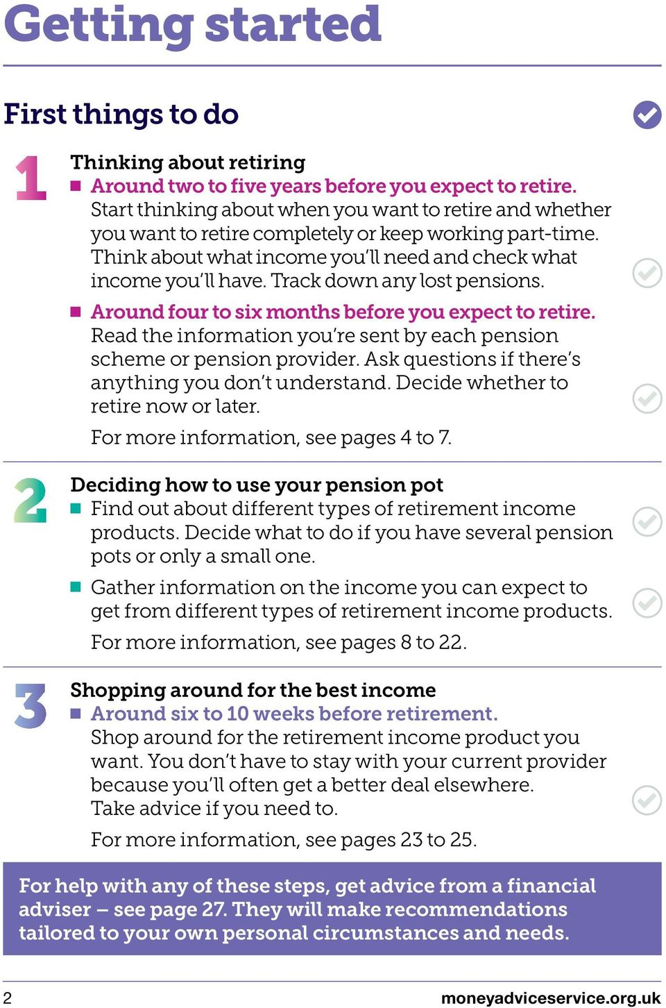 Track down any lost pensions. Around four to six months before you expect to retire. Read the information you re sent by each pension scheme or pension provider.