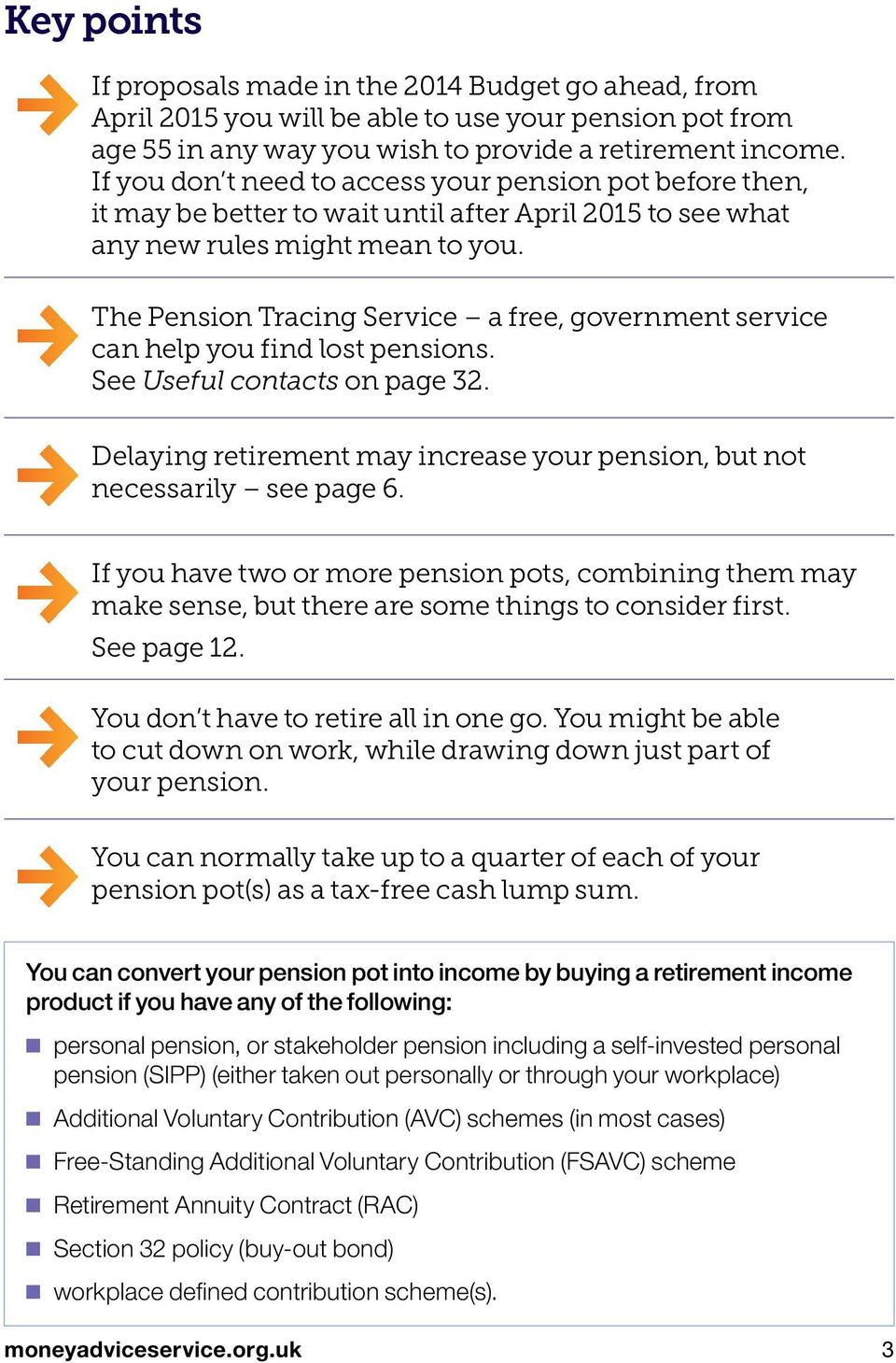 The Pension Tracing Service a free, government service can help you find lost pensions. See Useful contacts on page 32. Delaying retirement may increase your pension, but not necessarily see page 6.