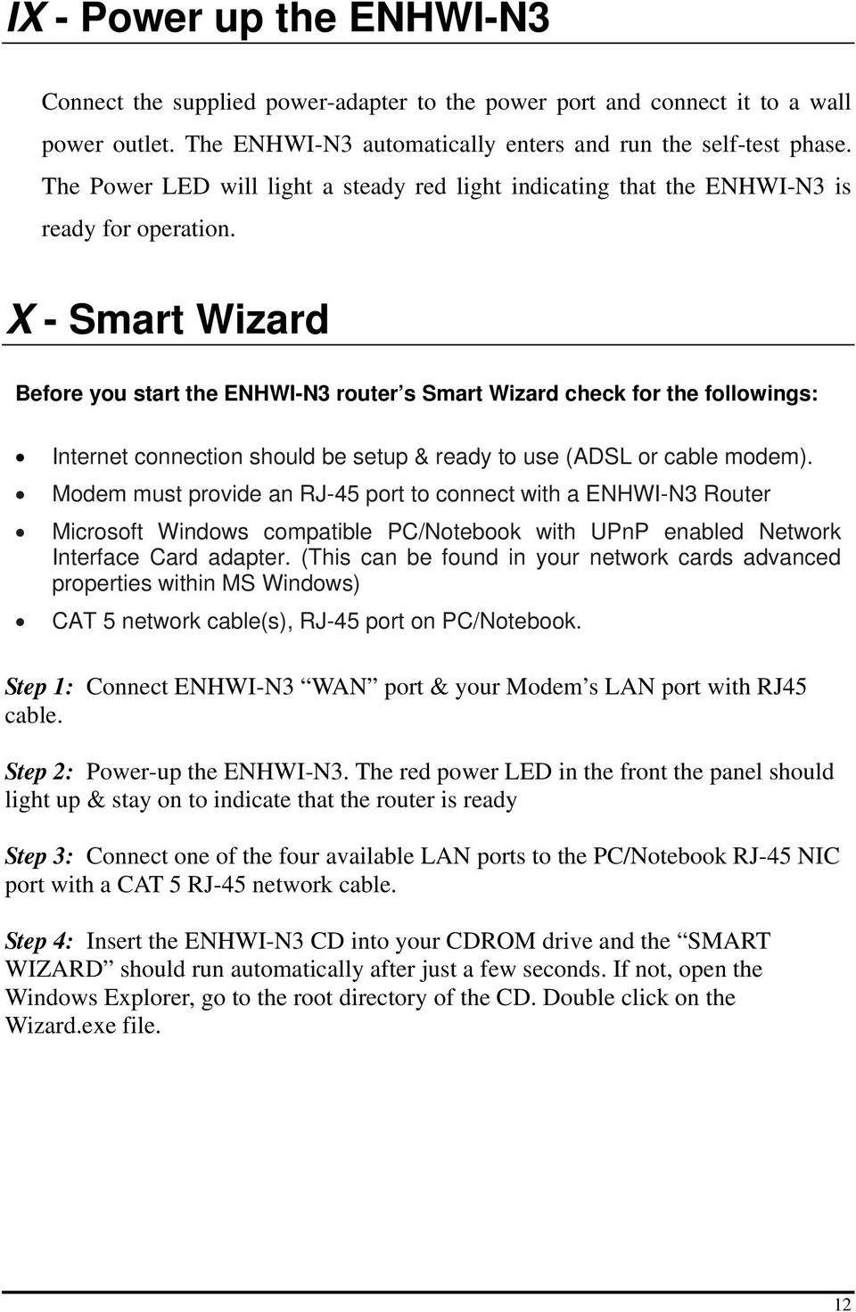 X - Smart Wizard Before you start the ENHWI-N3 router s Smart Wizard check for the followings: Internet connection should be setup & ready to use (ADSL or cable modem).
