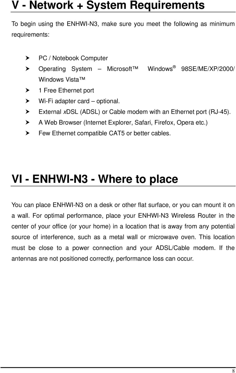 ) Few Ethernet compatible CAT5 or better cables. VI - ENHWI-N3 - Where to place You can place ENHWI-N3 on a desk or other flat surface, or you can mount it on a wall.