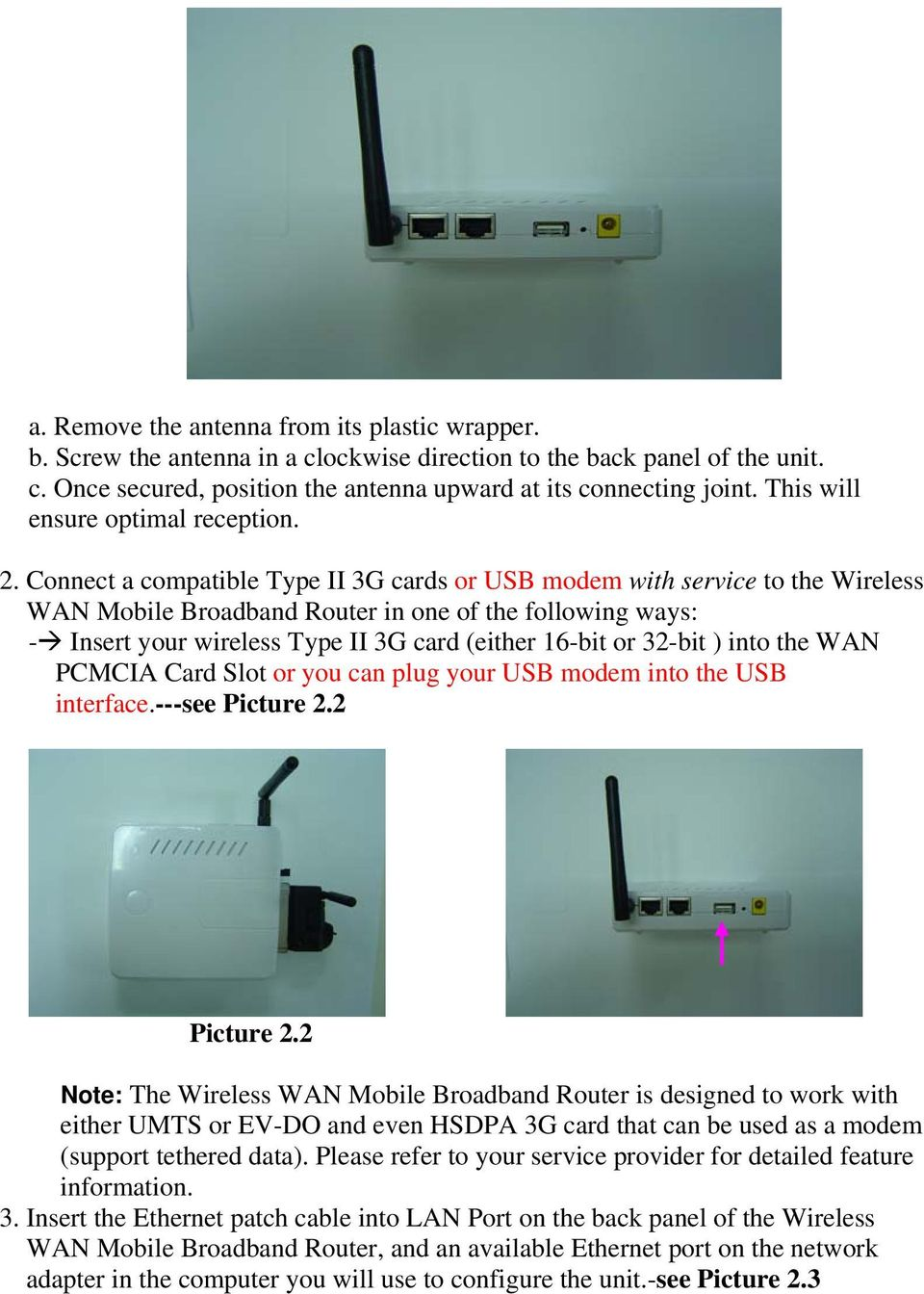 Connect a compatible Type II 3G cards or USB modem with service to the Wireless WAN Mobile Broadband Router in one of the following ways: - Insert your wireless Type II 3G card (either 16-bit or