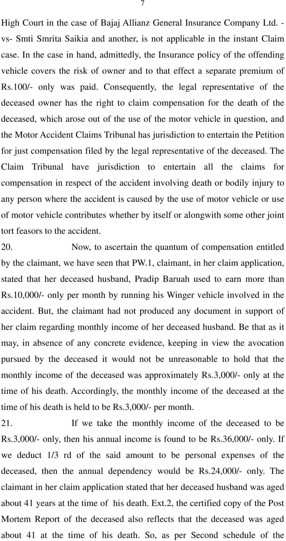 Consequently, the legal representative of the deceased owner has the right to claim compensation for the death of the deceased, which arose out of the use of the motor vehicle in question, and the