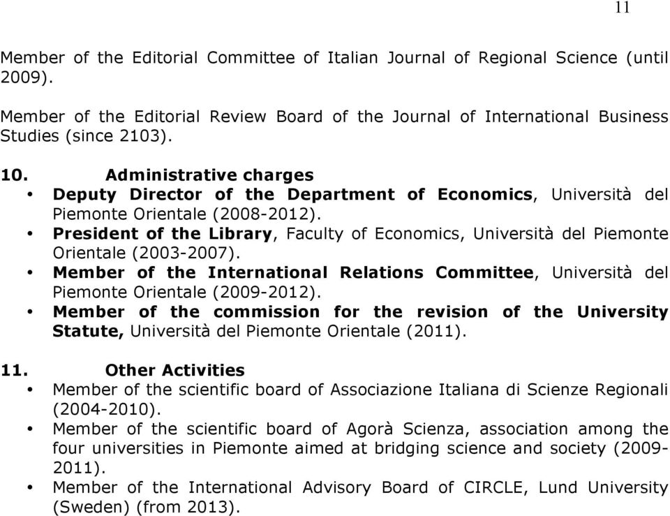 President of the Library, Faculty of Economics, Università del Piemonte Orientale (2003-2007). Member of the International Relations Committee, Università del Piemonte Orientale (2009-2012).
