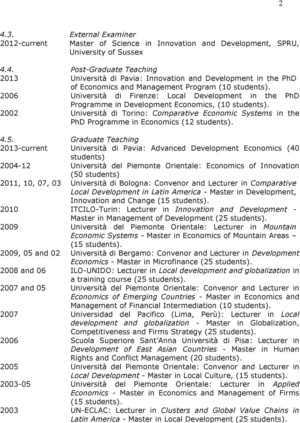 2002 Università di Torino: Comparative Economic Systems in the PhD Programme in Economics (12 students). 4.5.