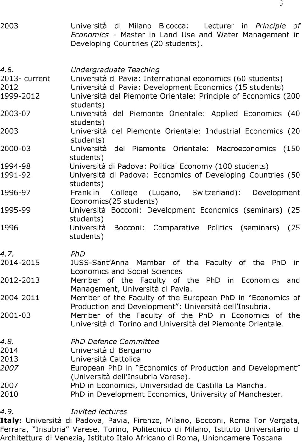 Orientale: Principle of Economics (200 students) 2003-07 Università del Piemonte Orientale: Applied Economics (40 students) 2003 Università del Piemonte Orientale: Industrial Economics (20 students)