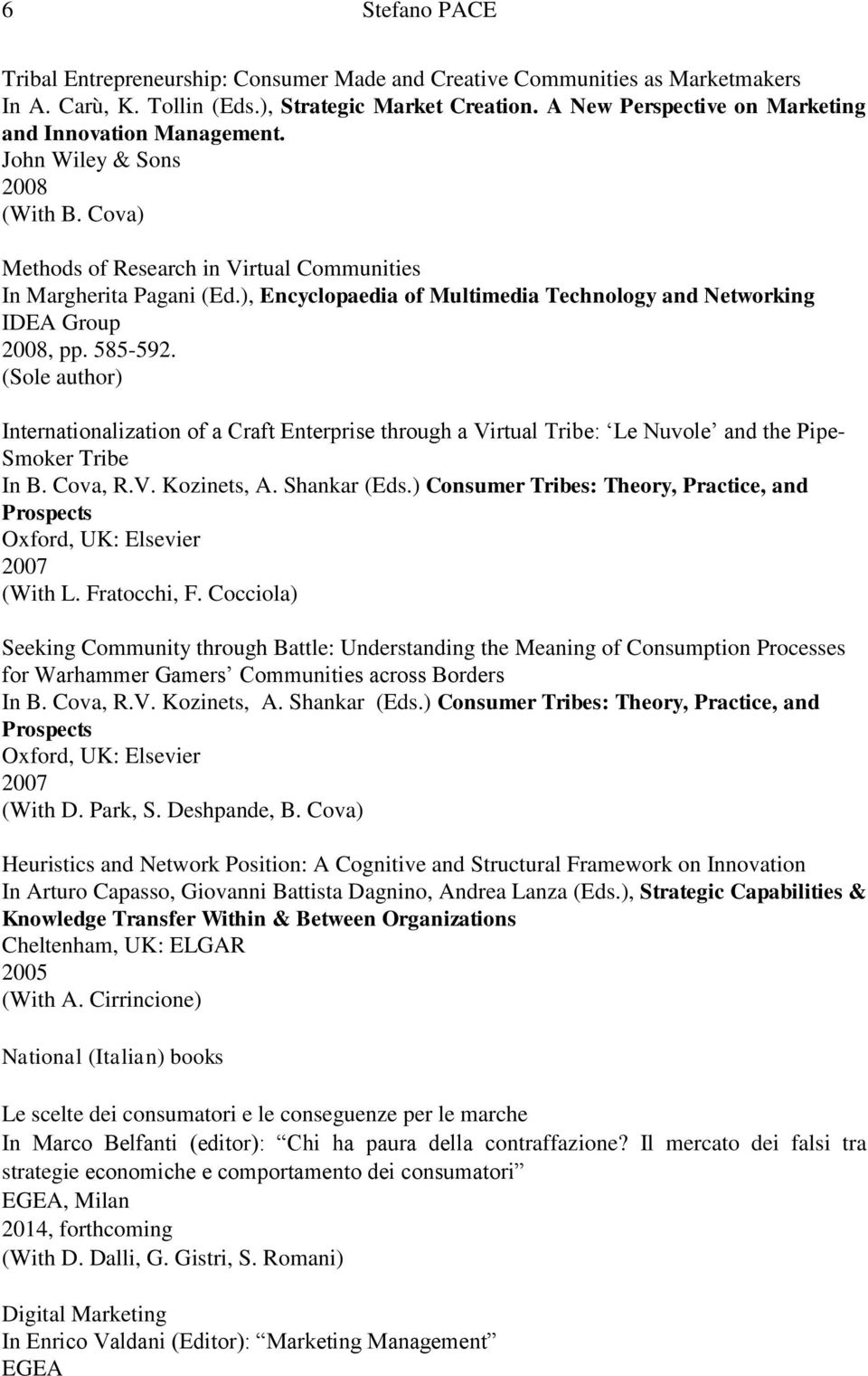), Encyclopaedia of Multimedia Technology and Networking IDEA Group 2008, pp. 585-592. Internationalization of a Craft Enterprise through a Virtual Tribe: Le Nuvole and the Pipe- Smoker Tribe In B.