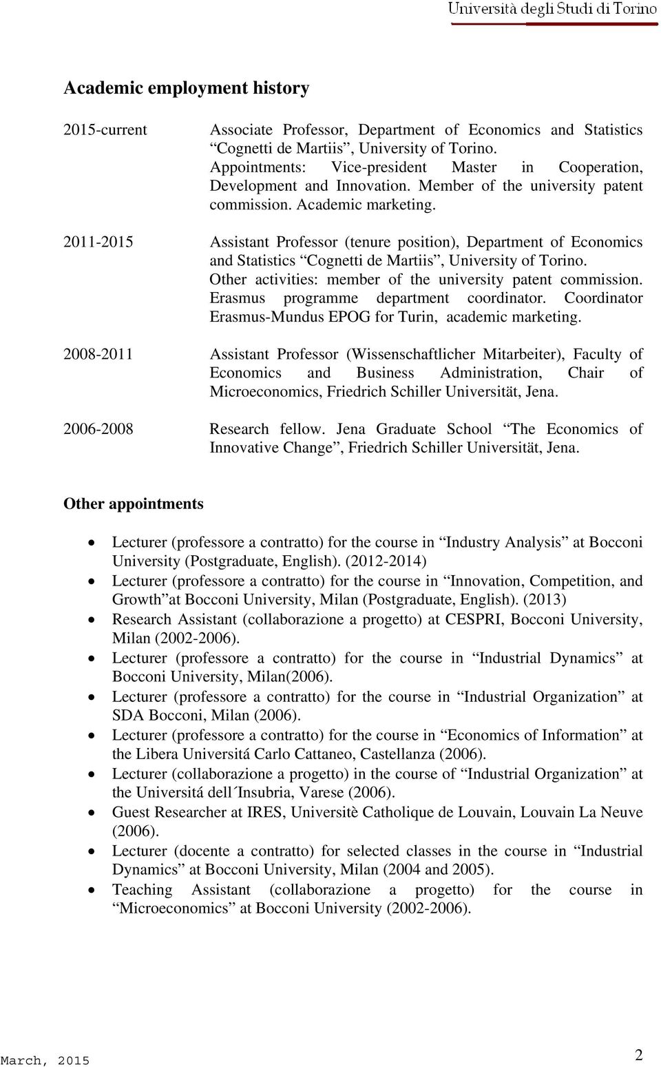 2011-2015 Assistant Professor (tenure position), Department of Economics and Statistics Cognetti de Martiis, University of Torino. Other activities: member of the university patent commission.