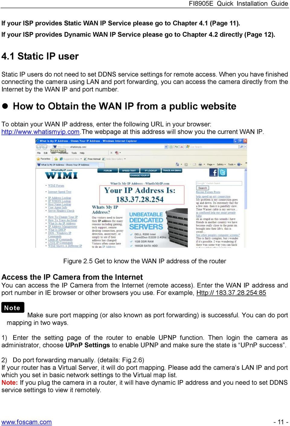 How to Obtain the WAN IP from a public website To obtain your WAN IP address, enter the following URL in your browser: http://www.whatismyip.com.